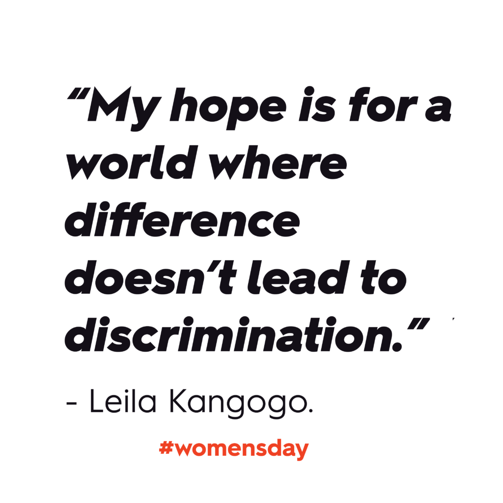 """Women's Day 2020: """"My hope is for a world where difference doesn't lead to discrimination."""" – Leila Kangogo. In black text against white background."""