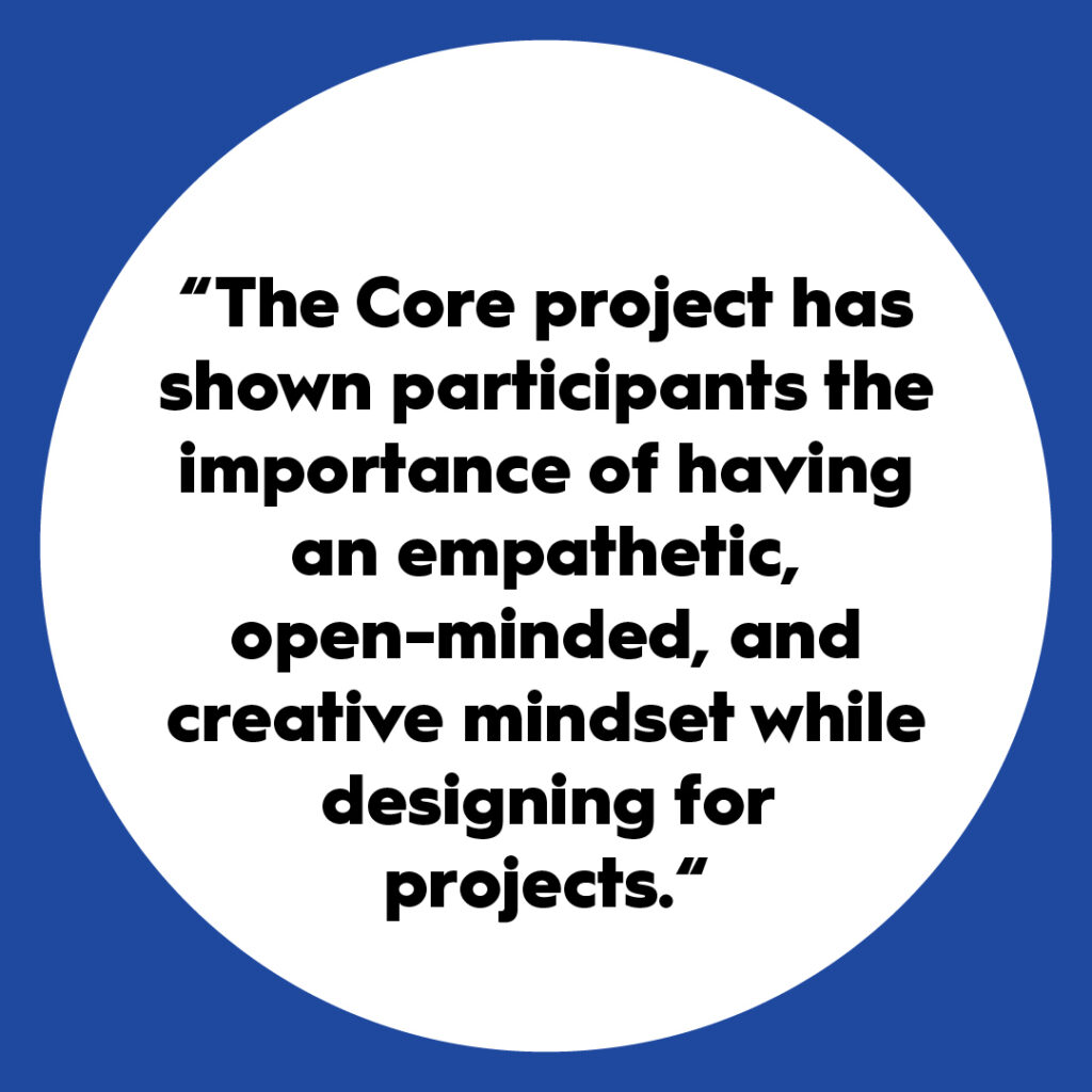"Quote written in black within a white circle surrounded by blue background: ""The Core project has shown participants the importance of having an emphatic, open-minded, and creative mindset while designing for projects."""